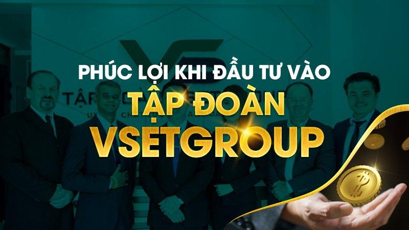 Tập đoàn Vsetgroup là gì? Phúc lợi khi đầu tư VsetGroup như thế nào?