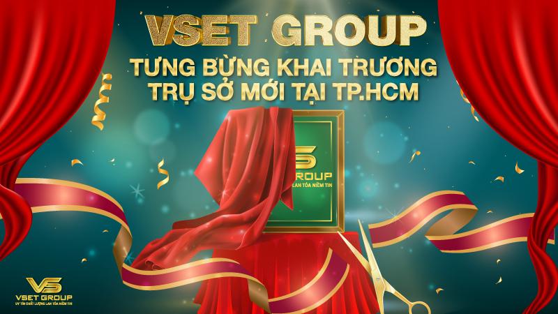 Vset Group tưng bừng khai trương trụ sở mới tại TP.HCM